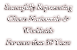 Successfully Representing Clients Nationwide and Worldwide for more than 30 years